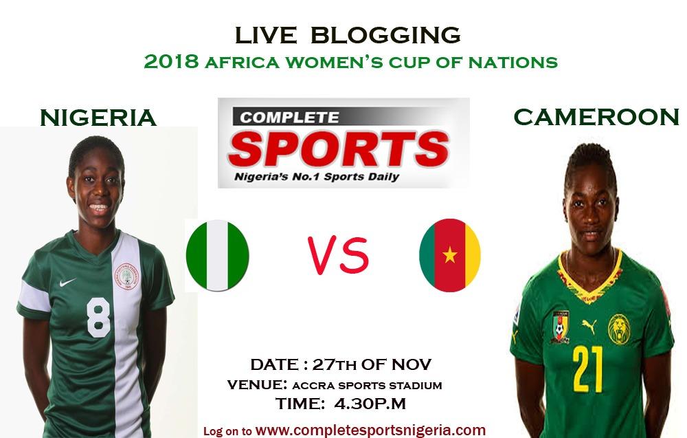 LIVE BLOGGING: Nigeria vs Cameroon AWCON 2018 Semi-Final